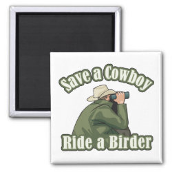 Square Magnet with Save A Cowboy... Ride A Birder design
