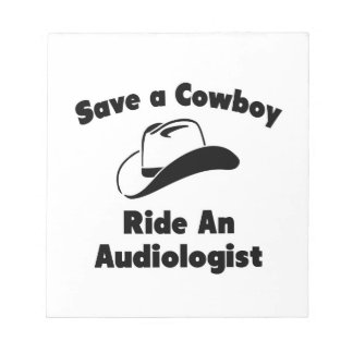 Save a Cowboy .. Ride an Audiologist Memo Note Pads