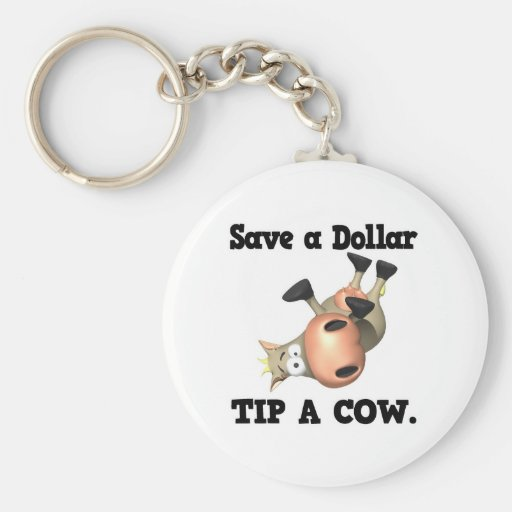 Save a Dollar Tip a Cow Key Chains