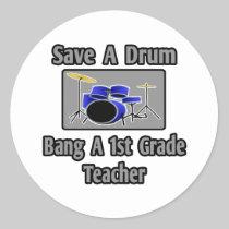 Save a Drum...Bang a 1st Grade Teacher Stickers