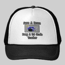 Save a Drum...Bang a 1st Grade Teacher Trucker Hat
