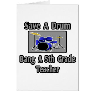 Save a Drum...Bang a 5th Grade Teacher Greeting Cards