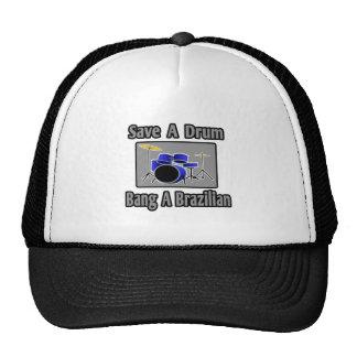 Save a Drum...Bang a Brazilian Hat