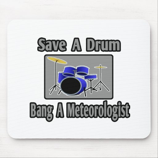 Save a Drum...Bang a Meteorologist Mouse Pads