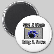 Save a Drum...Bang a Nurse 2 Inch Round Magnet