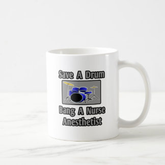 Save a Drum...Bang a Nurse Anesthetist Coffee Mug