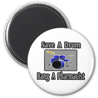 Save a Drum...Bang a Pharmacist 2 Inch Round Magnet