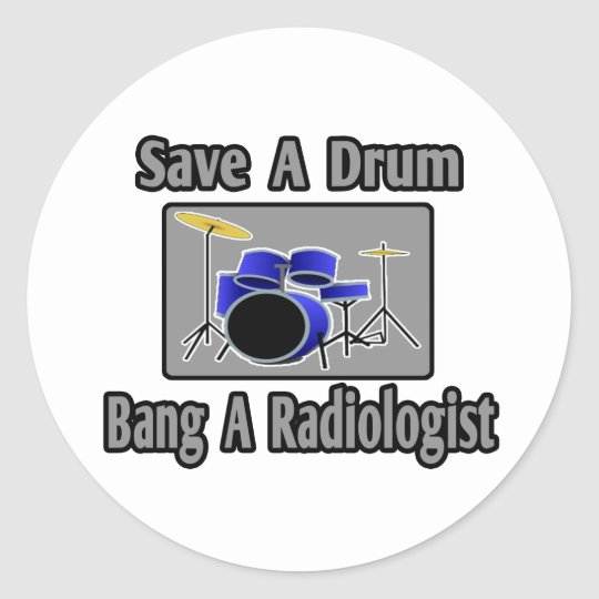 Save a Drum...Bang a Radiologist Classic Round Sticker