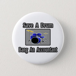 Save a Drum...Bang an Accountant Pinback Button