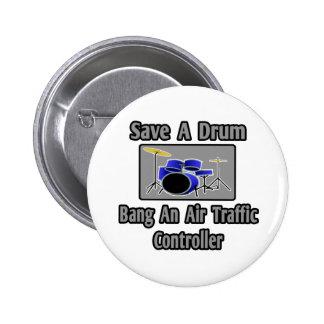 Save a Drum...Bang an Air Traffic Controller Pinback Button