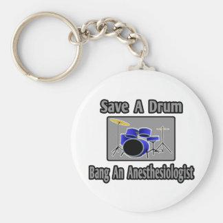 Save a Drum...Bang an Anesthesiologist Keychain