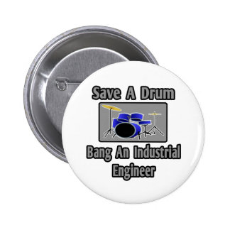 Save a Drum...Bang an Industrial Engineer Pinback Button