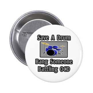 Save a Drum...Bang Someone Battling OCD 2 Inch Round Button