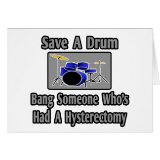 Save a Drum...Bang Someone...Hysterectomy Card