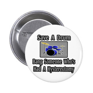 Save a Drum...Bang Someone...Hysterectomy Pin