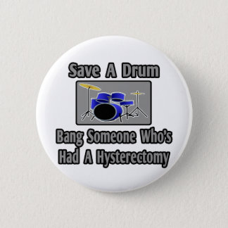Save a Drum...Bang Someone...Hysterectomy Pinback Button
