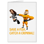 Save A Fish Catch A Criminal Greeting Cards