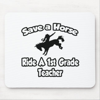 Save a Horse, Ride a 1st Grade Teacher Mouse Pad