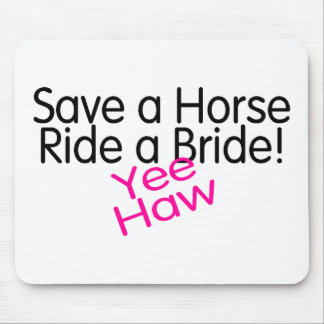 Save A Horse Ride A Bride Yee Haw Mouse Pad