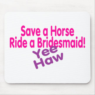 Save A Horse Ride A Bridesmaid Mouse Pad