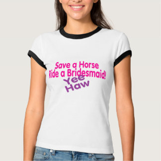 Save A Horse Ride A Bridesmaid T-Shirt