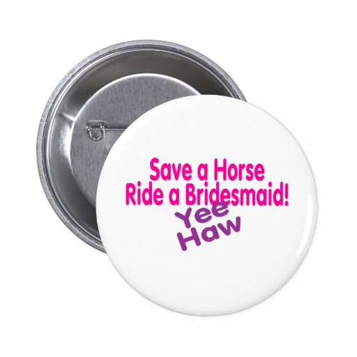Save A Horse Ride A Bridesmaid Yee Haw 2 Inch Round Button