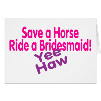 Save A Horse Ride A Bridesmaid Yee Haw Card