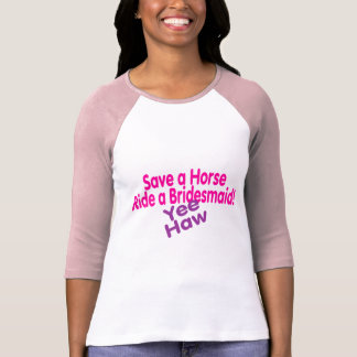Save A Horse Ride A Bridesmaid Yee Haw Shirts