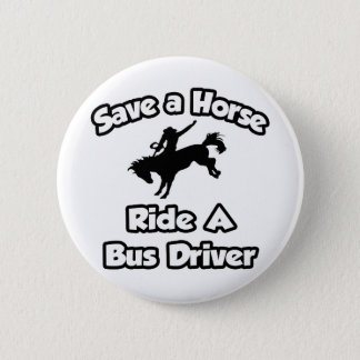 Save a Horse, Ride a Bus Driver Pinback Button