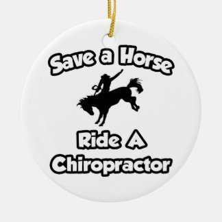 Save a Horse .. Ride a Chiropractor Ceramic Ornament
