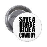 SAVE A HORSE RIDE A COWBOY 2 INCH ROUND BUTTON