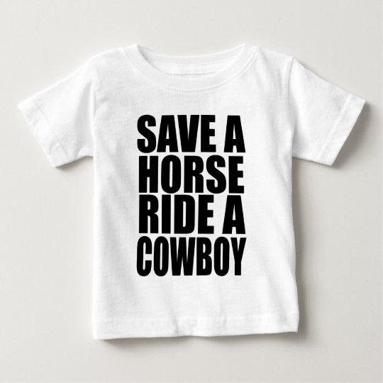 SAVE A HORSE RIDE A COWBOY BABY T-Shirt