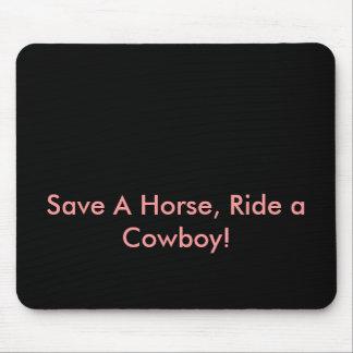 Save A Horse, Ride a Cowboy! Mouse Pad