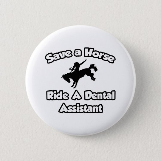 Save a Horse, Ride a Dental Assistant Button