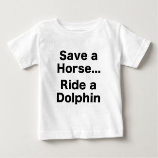 Save a Horse... Ride a Dolphin Baby T-Shirt