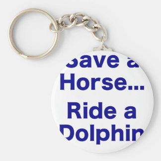 Save a Horse... Ride a Dolphin Keychain