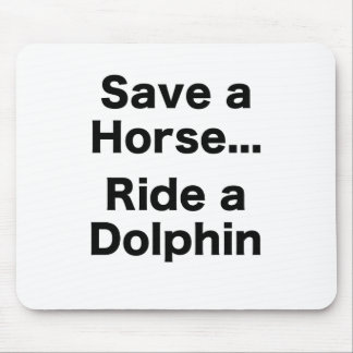 Save a Horse... Ride a Dolphin Mouse Pad
