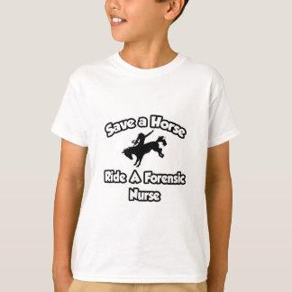 Save a Horse, Ride a Forensic Nurse T-Shirt