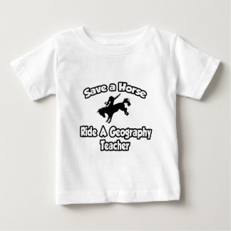 Save a Horse, Ride a Geography Teacher Baby T-Shirt