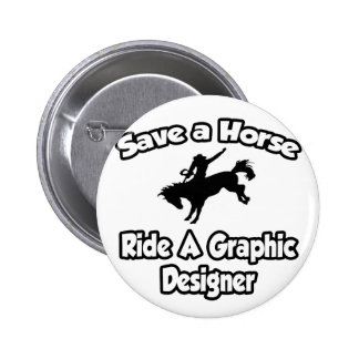 Save a Horse, Ride a Graphic Designer Button