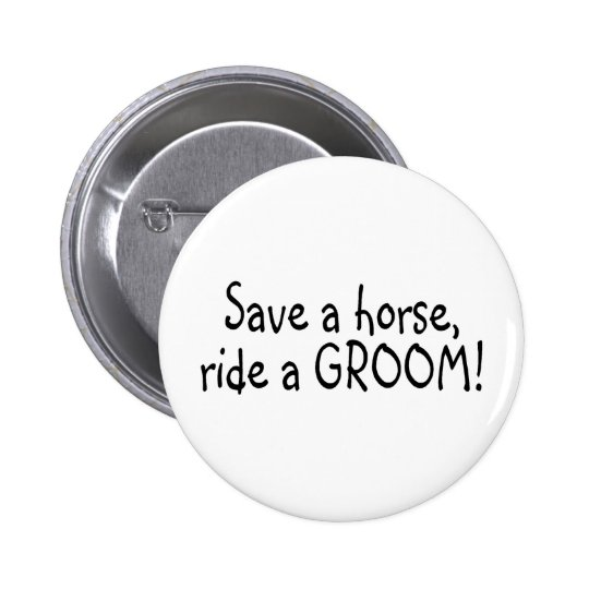 Save a Horse Ride a Groom Black Pinback Button