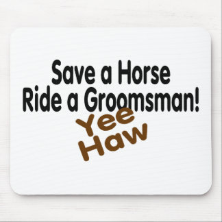 Save A Horse Ride A Groomsman Mouse Pad