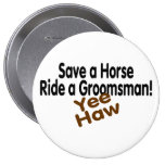 Save A Horse Ride A Groomsman Yee Haw Pinback Button