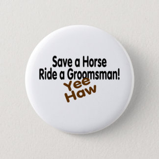 Save A Horse Ride A Groomsman Yee Haw Button