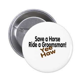 Save A Horse Ride A Groomsman Yee Haw Buttons