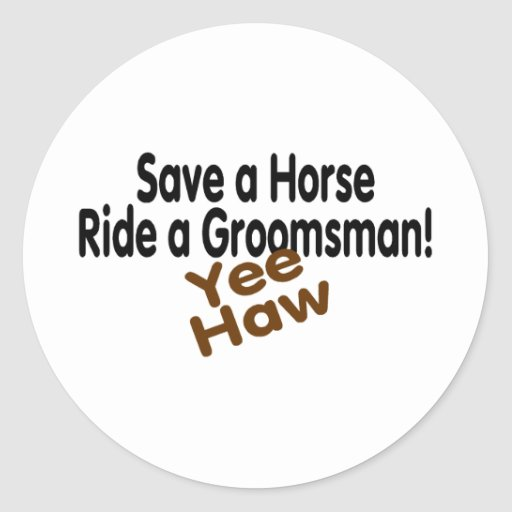 Save A Horse Ride A Groomsman Yee Haw Stickers