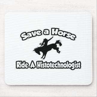 Save a Horse, Ride a Histotechnologist Mouse Pad