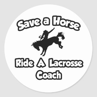 Save a Horse Ride a Lacrosse Coach Round Stickers