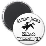 Save a Horse, Ride a Mammalogist Fridge Magnets
