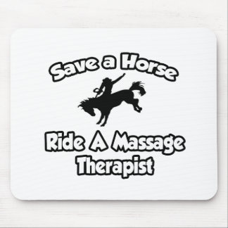 Save a Horse, Ride a Massage Therapist Mouse Pad